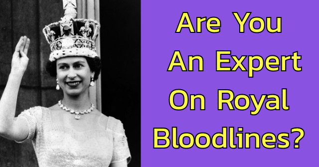 Are You An Expert On Royal Bloodlines?