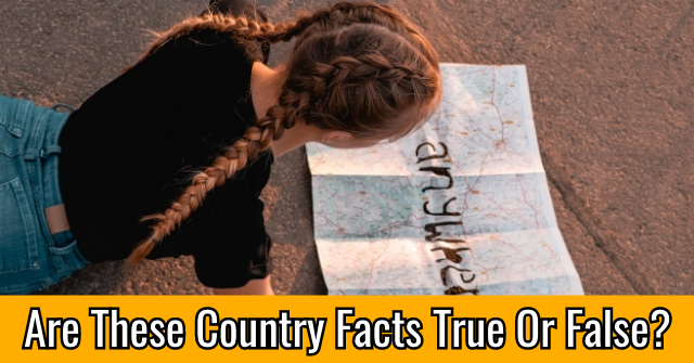 Are These Country Facts True Or False?