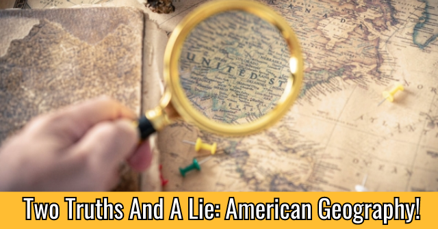 Two Truths And A Lie: American Geography!